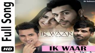 Ik Waar (Feat. Dj Shadow) - Falak Shabir Full Song 2016 - DJ Salman