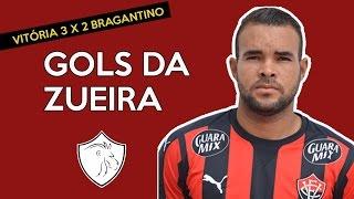 GOLS DA ZUEIRA - VITÓRIA 3 X 2 BRAGANTINO