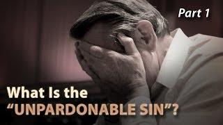 "What Is the ""Unpardonable Sin""? (Part 1)"
