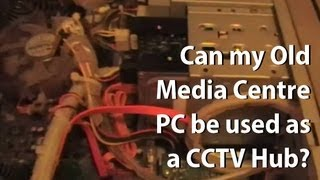 Can my Old Media Centre PC be used as a CCTV Hub?