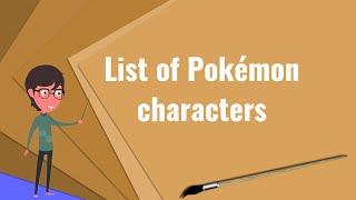 What is List of Pokémon characters?, Explain List of Pokémon characters