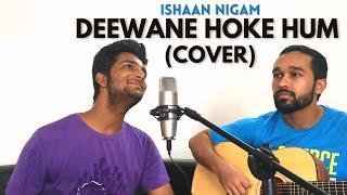 Deewane Hoke Hum   Sonu Nigam   Unplugged Cover By Ishaan Nigam ft. Karan Bohra