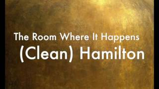 The Room Where It Happens (Clean) Hamilton
