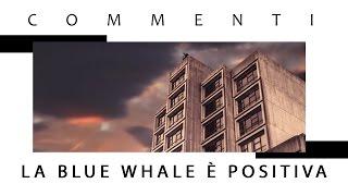 BLUE WHALE POSITIVA: COMMENTI