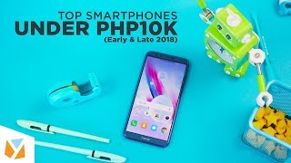 Top Smartphones Under Php10,000 (Early And Late 2018)