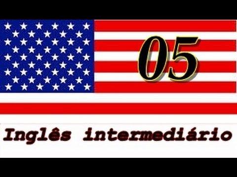 Inglês intermediário (vídeo aula 05) O uso de