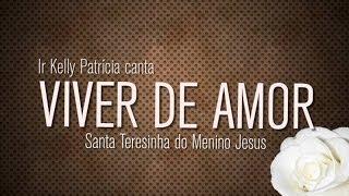 Santa Teresinha do Menino Jesus - Viver de Amor - por Ir. Kelly Patrícia