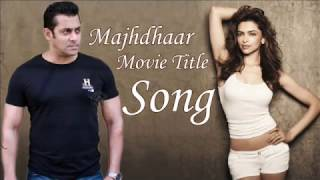 Manjhdar Movie Official Title track | Salman kKhan, Deepika Padukone