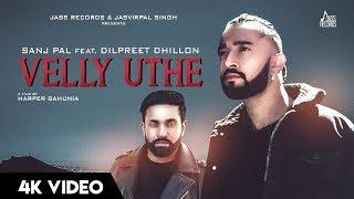 Velly Uthe (Full HD)- Sanj Pal - Dilpreet Dhillon - Harper Gahunia - New Punjabi Songs 2019