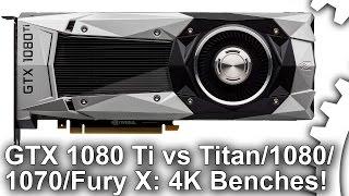 [4K] GTX 1080 Ti Gaming Benches vs GTX 1080/Titan X/GTX 1070/R9 Fury X!