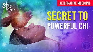 Alternative Medicine (SECRET TO POWERFUL CHI) Great Tips For Energy Healing