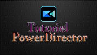 [Tuto] Comment utiliser Power Director ? (Montage vidéo)
