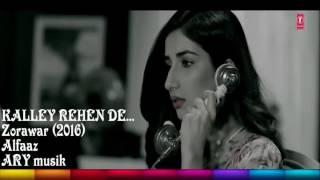 Kalley Rehen Dey-(Rap Version)-Alfaz Ft, Shavin C Ruv(Rapper)2017 Full Audio,Zorawar Movie