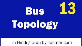 What is a bus topology in Hindi Urdu Computer Networking tutorial 13