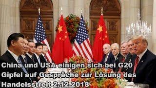 China und USA einigen sich bei G20 Gipfel auf Gespräche zur Lösung des Handelsstreit 2.12.2018