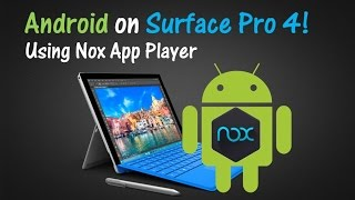 How to Run Android on Surface Pro 4 : Nox App Player Review and Tutorial