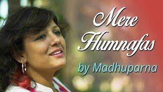 Mere Humnafas   Original   Madhuparna   Being Indian Music