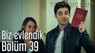 İstanbullu Gelin 39. Bölüm - Biz Evlendik