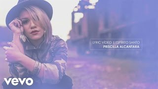 Priscilla Alcantara - Espírito Santo (Lyric Vídeo)