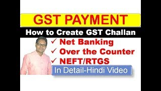 How to Pay GST# Create Challan through Net Banking, Over the Counter & NEFT/RTGS