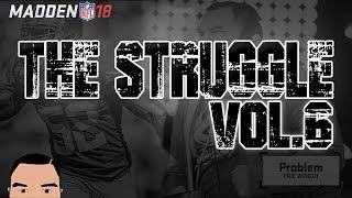 MADDEN 18: THE STRUGGLE - VOL.6!!!