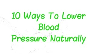 10 tips & ways to naturally lower your blood pressure - fast, quickly,  immediately - wiki
