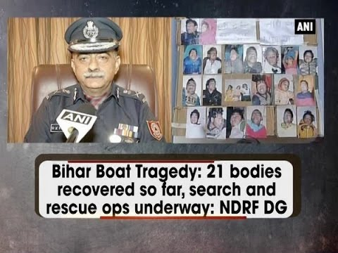 Bihar Boat Tragedy: 21 bodies recovered so far, search and rescue ops underway: NDRF DG - ANI #News