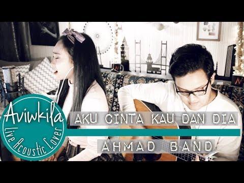 Ahmad Band - Aku Cinta Kau Dan Dia (Aviwkila Cover)