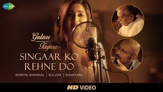 Singaar Ko Rehne Do | Gulzar In Conversation With Tagore | Gulzar, Shaan, Shreya, Shantanu