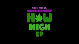 Lowdown & Green Ketchup - How High [Gold Digger]