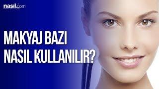 Makyaj Bazı Nasıl Kullanılır? | Bakım-Güzellik | Nasil.com
