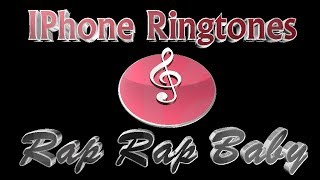 IPhone Ringtones - Rap Rap Baby