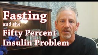 Fasting and the Fifty Percent Insulin Problem