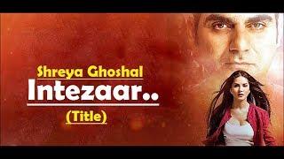 Intezaar (Title) Shreya Ghoshal   Tera Intezaar   Sunny Leone  Arbaaz Khan  Lyrics  Latest Song 2017
