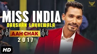 Darshan Lakhewala : Miss India (Full Video) Aah Chak 2017 | New Punjabi Songs 2017 | Saga Music