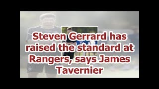 Steven Gerrard has raised the standard at Rangers, says James Tavernier