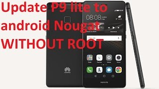 How to update Huawei P9 lite all models to android nougat 7.0  without root or unlocking