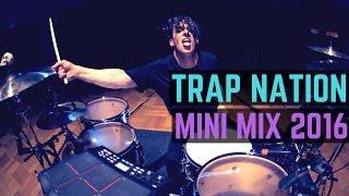 Trap Nation - Mini Mix 2016 - Drum Cover
