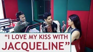 "Sidharth Malhotra says ""I loved my kiss with Jacqueline in this film"" (Part1)"