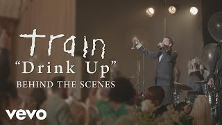 Train - Drink Up (Behind the Scenes)
