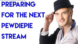 How To Prepare For The Next PewDiePie Stream