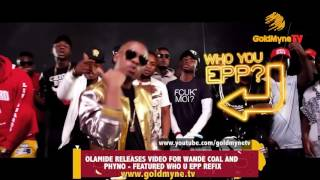 OLAMIDE RELEASES VIDEO FOR WANDE COAL AND PHYNO FEATURED,