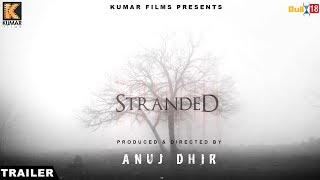 Stranded - Official Trailer 2017 | New Hindi Movies 2017 | Anuj Dhir | Kumar Films
