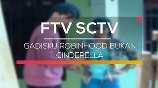 FTV SCTV - Gadisku Robinhood Bukan Cinderella
