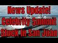 Breaking News! Celebrity Summit Stuck In San Juan Due To Propulsion Issue