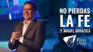 Pastor Miguel F. Arrázola - No Pierdas La Fe