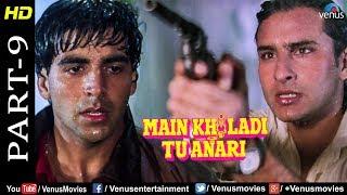 Main Khiladi Tu Anari Part -9 | Akshay Kumar & Saif Ali Khan|90