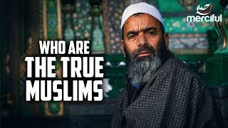 WHO ARE THE TRUE MUSLIMS?