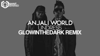 Anjali World - Undress (GLOWINTHEDARK Remix)