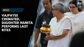 Vajpayee cremated, daughter Namita performs last rites
